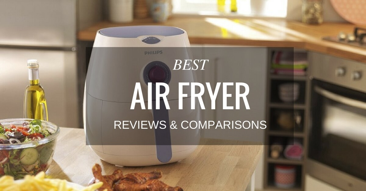 Best Air Fryer Reviews & Comparisons