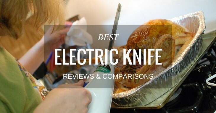 Best Electric Knife Reviews & Comparisons