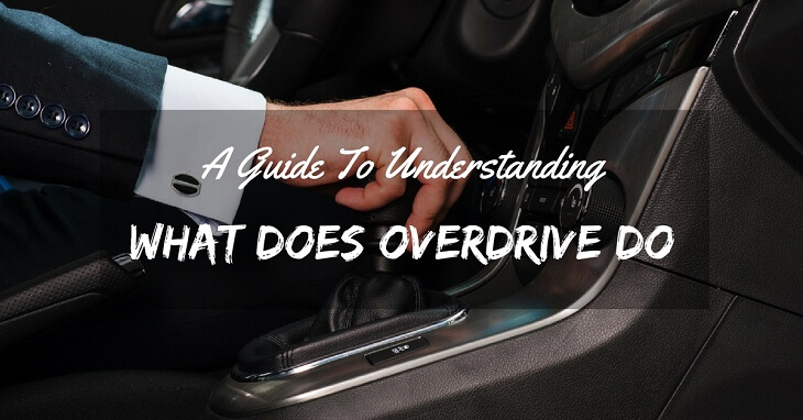 A Guide To Understanding What Does Overdrive Do